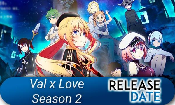 Val x Love Season 2 Release Date, Characters, Plot, Spoilers and Updates